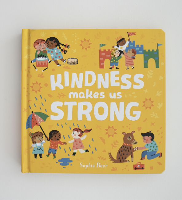 Kindness Makes Us Strong by Sophie Beer